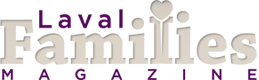 Laval Families Magazine - A family resource for families in Laval and Quebec